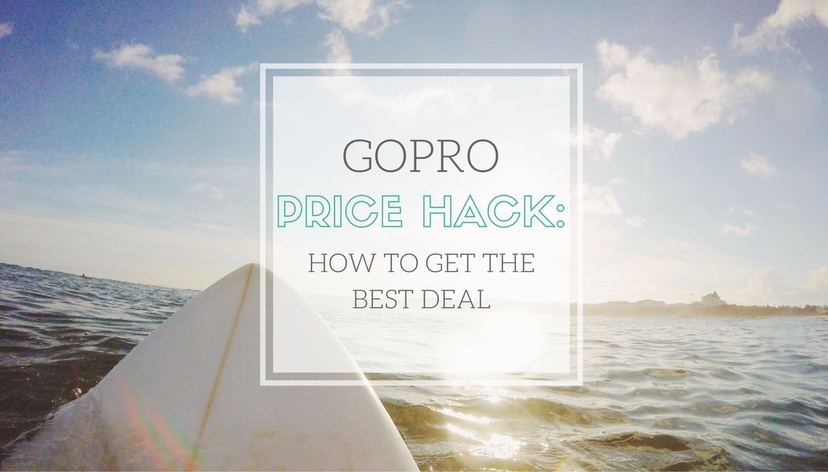 GoPro Price Hack: How to get the Best Deal