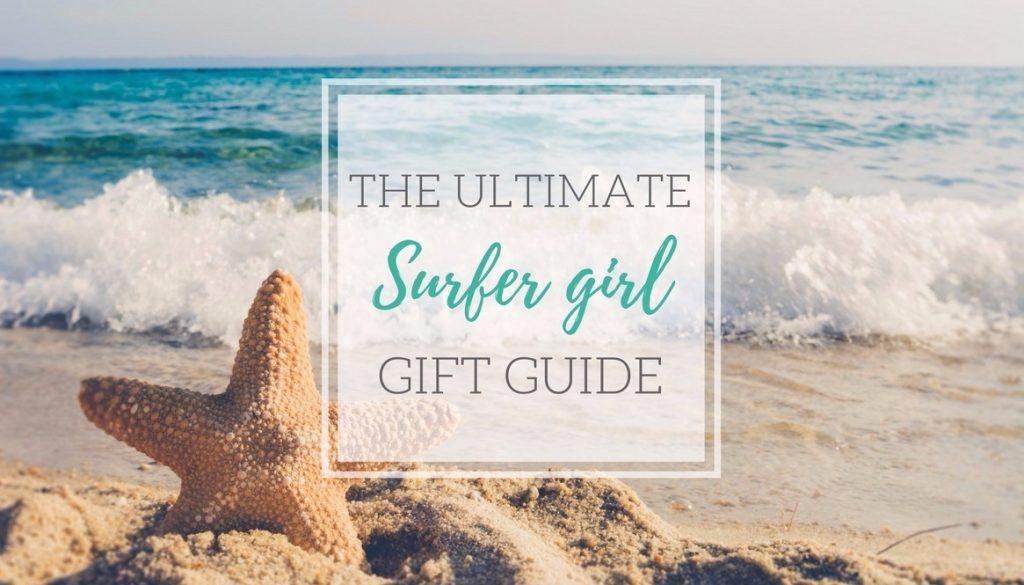 Ultimate Surfer Girl Gift Guide