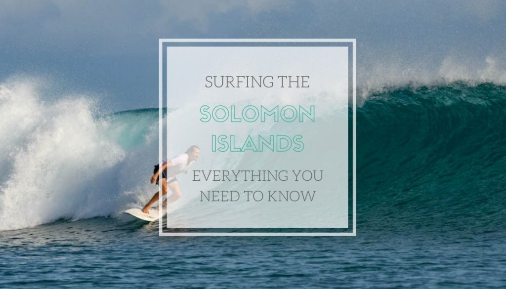 Surfing the Solomon Islands - Everything you need to know