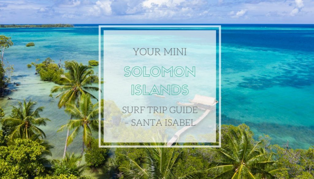 Solomon Islands Surf Trip Guide